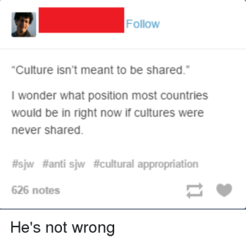 follow-culture-isnt-meant-to-be-shared-i-wonder-what-1338978